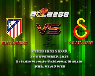 Agen Bola Terpercaya : Prediksi Skor Atletico Madrid Vs Galatasaray 26 November 2015