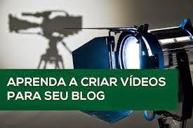 APRENDA A CRIAR VIDEOS PARA BLOG