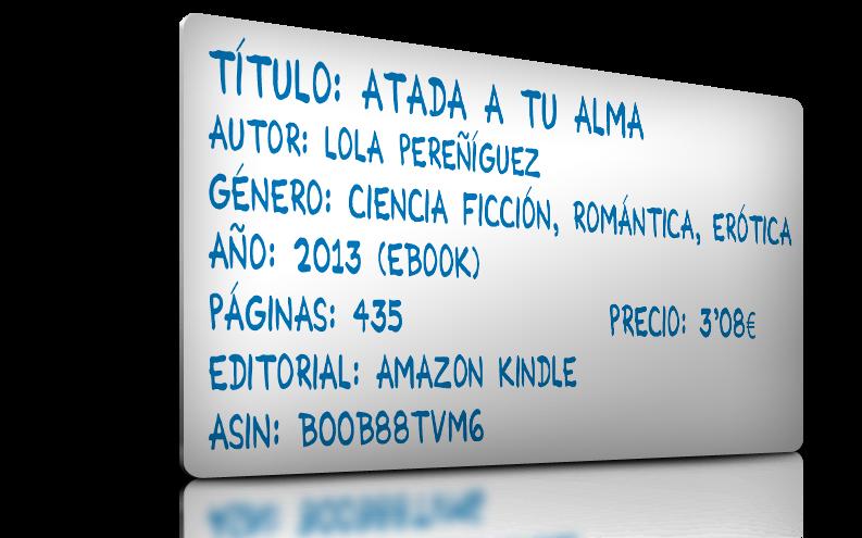 http://www.amazon.es/Atada-tu-alma-Andr%C3%B3meda-I-ebook/dp/B00B88TVM6/ref=sr_1_2?ie=UTF8&qid=1401376155&sr=8-2&keywords=lola+pere%C3%B1iguez