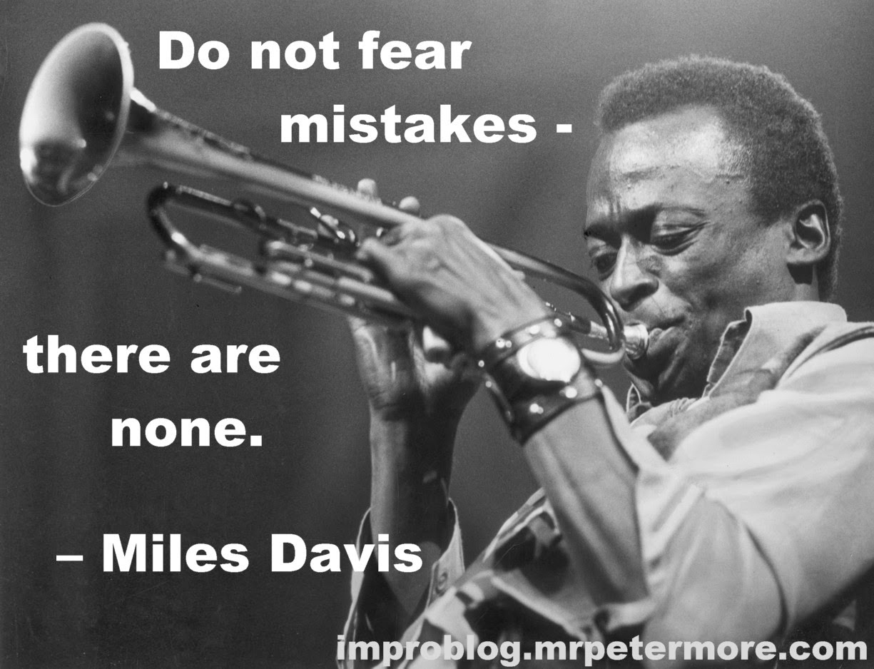 Do not fear mistakes - there are none - Miles Davis