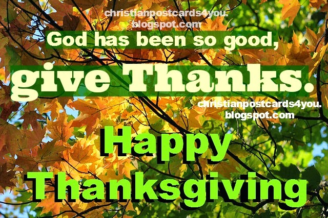 Happy Thanksgiving 2013. God has been good. Free christian card thanksgiving day, free thanksgiving images for facebook friend and family.