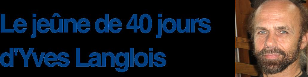 Jeûne de 40 jours d'Yves Langlois