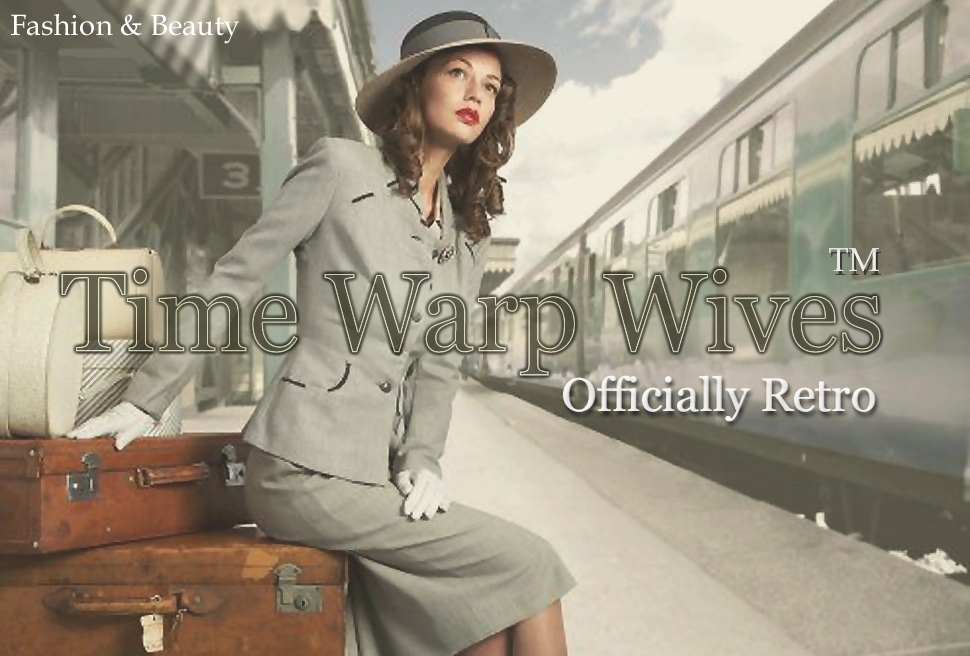 Time Warp Wives  ™  - Fashion & Beauty