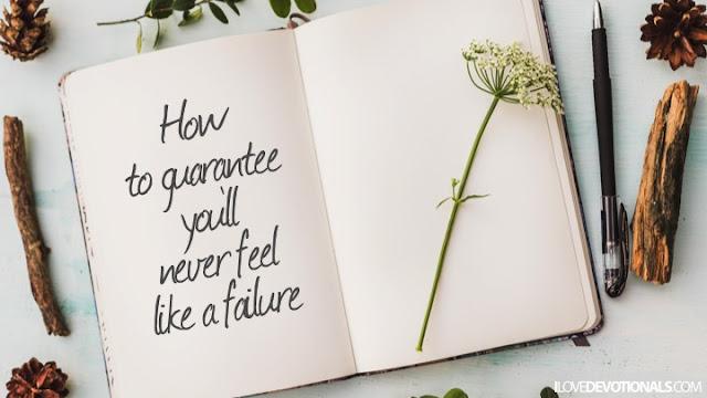 How to guarantee you'll never feel like failure