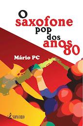 """O Saxofone Pop dos Anos 80"", por Mário PC - Editora Multifoco/Sonoro - 2012"