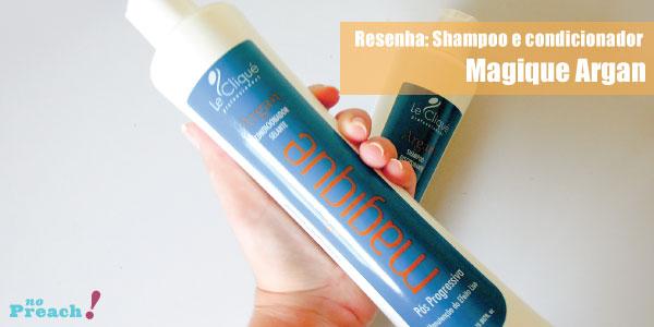 Resenha: Shampoo e condicionador selantes da linha Magique de Argan da Le Cliqué.