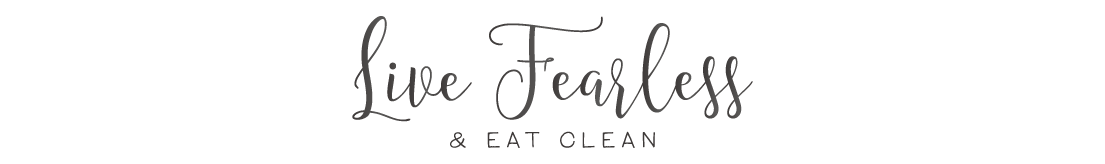 Live Fearless & Eat Clean