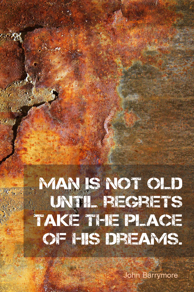 visual quote - image quotation for YOUTHFULNESS - Man is not old until regrets take the place of his dreams. - John Barrymore