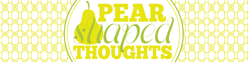 Pear Shaped Thoughts