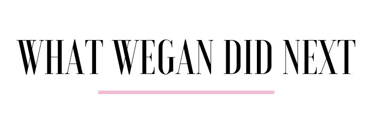 What Wegan Did Next