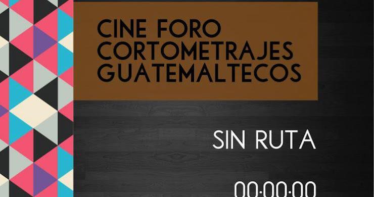Cine Foro, cortometrajes guatemaltecos