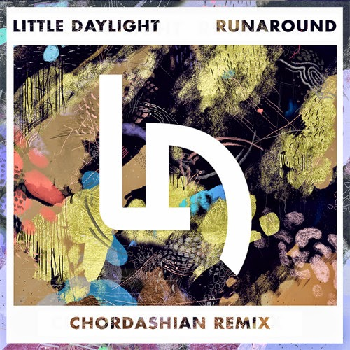 Little Daylight - Runaround (Chordashian Remix)