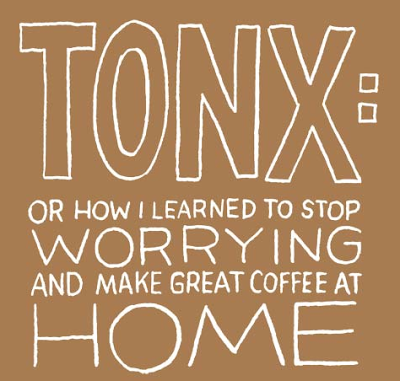 TONX, or how I learned to stop worrying and make great coffee at home