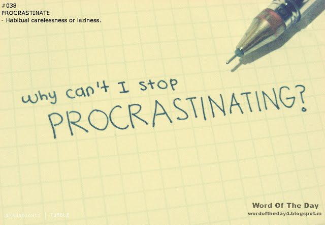 Word of the day : Procrastinate