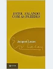 Estou Falando com as Paredes - Jacques Lacan