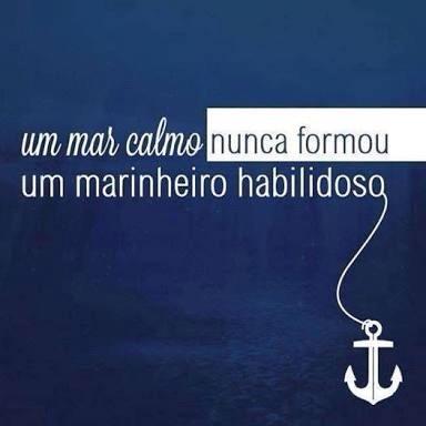 frase: Um mar calmo nunca formou um marinheiro Habilidoso