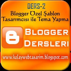 Blogger Özel Şablon Tasarımcısı ile Tema Yapma ve Düzenleme