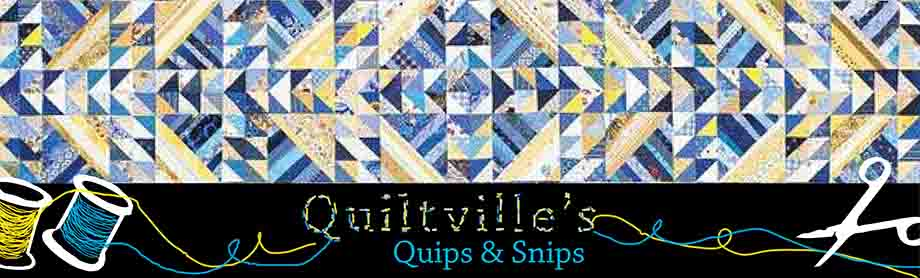Quiltville&#39;s Quips &amp; Snips!!