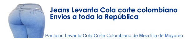 Pantalon levanta Cola Corte Colombiano Jeans de Mezclilla de Mayoreo envios a todo México