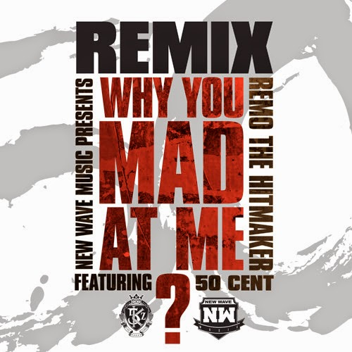 """Remo the Hitmaker - """"Why You Mad At Me (Remix)"""" f. 50 Cent"""