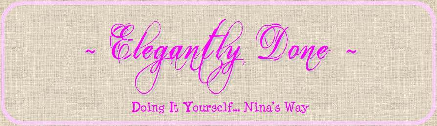Elegantly Done... Doing It Yourself, Nina&#39;s Way