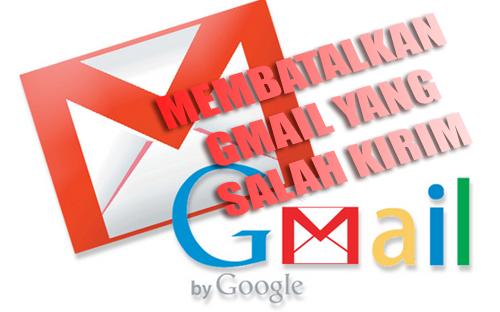 Cara Membatalkan Email Gmail Yang Salah Kirim
