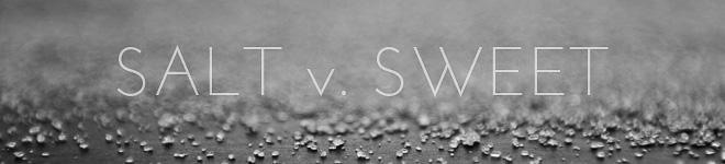 Salt v. Sweet