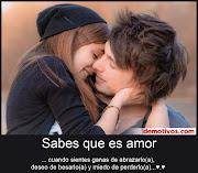 Sabes que Es Amor Cuando Sientes Ganas de Abrazarlo(a), deseo de Besarlo(a) . (amor )