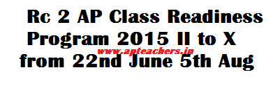 Rc 2 AP Class Readiness Program 2015 II to X Class 22nd June 5th Augb