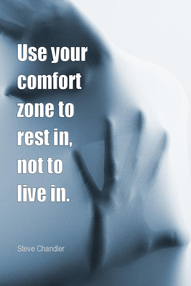 visual quote - image quotation for MOTIVATION - Use your comfort zone to rest in, not to live in. - Steve Chandler