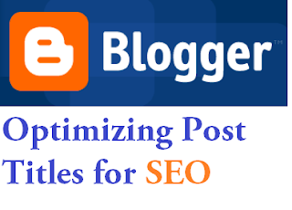 How To Make Your BlogSpot Blogs Post Title SEO Friendly?