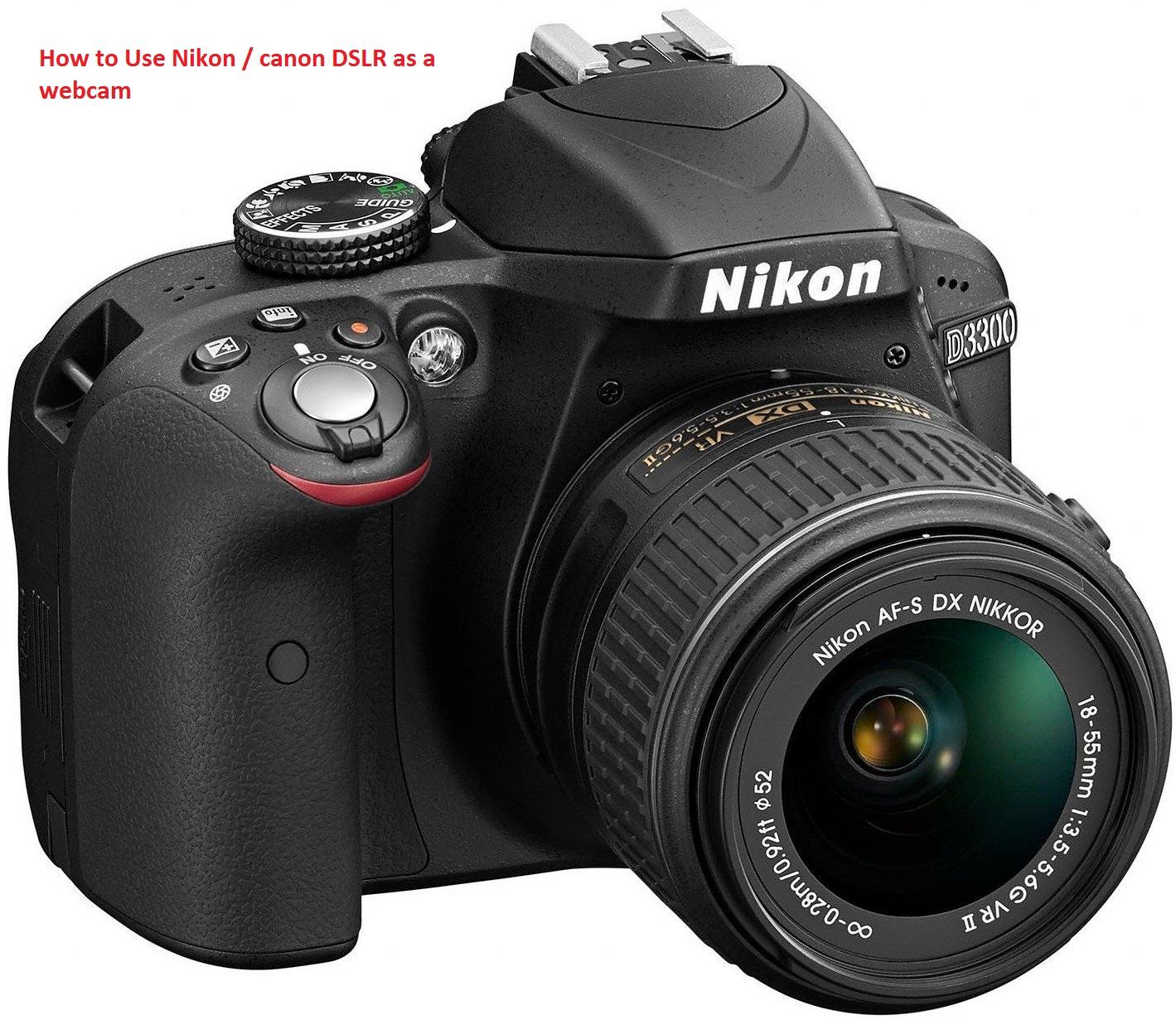 Camera Dslr Camera How To Use how to use nikon canon dslr as a webcam techtrick camera webcam