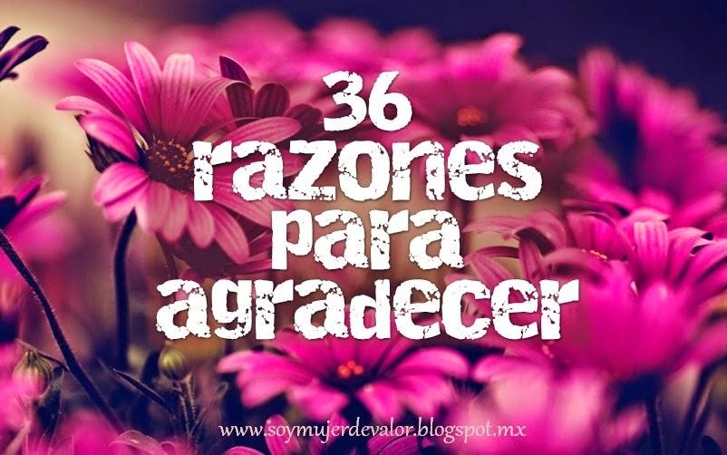 http://soymujerdevalor.blogspot.com/2014/11/36-razones-para-estar-agradecida.html?spref=fb