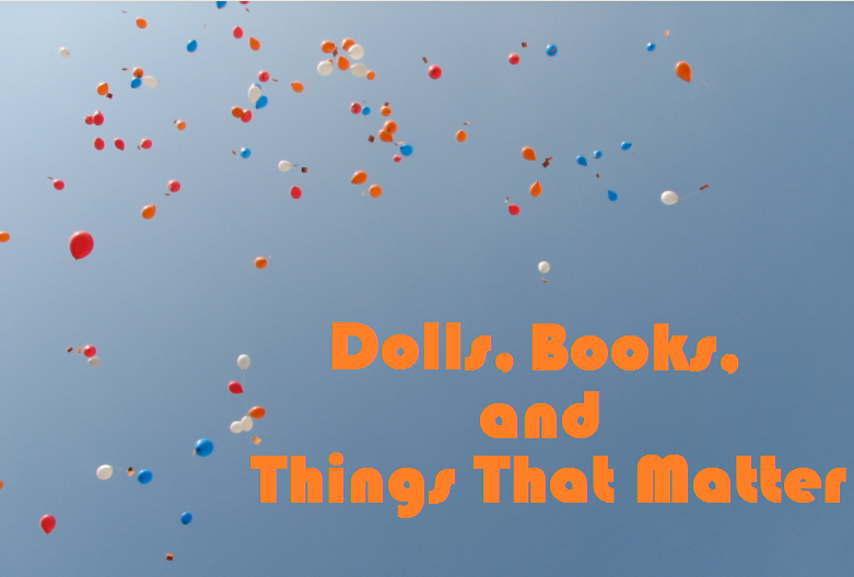 Dolls, Books, and Things That Matter