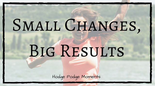 Small Changes, Big Results