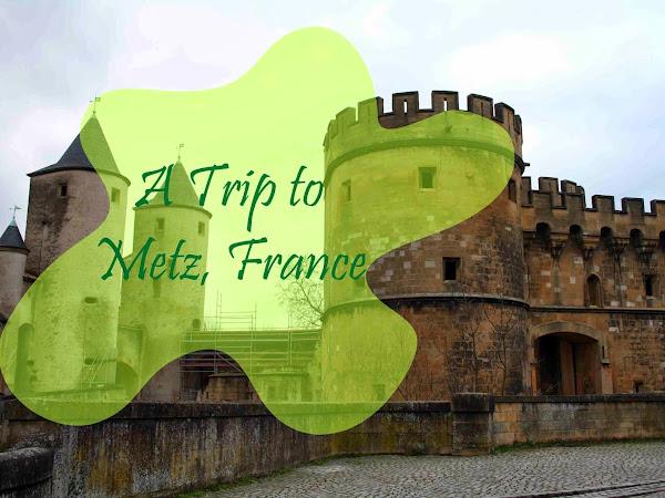 A TRIP TO: Metz, France