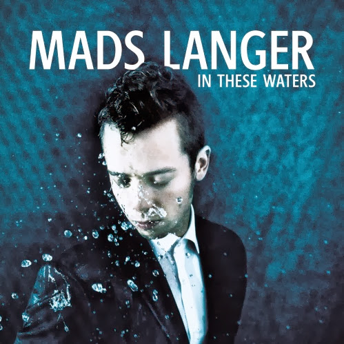 Mads Langer - In These Waters - tracklist traduzioni testi video download