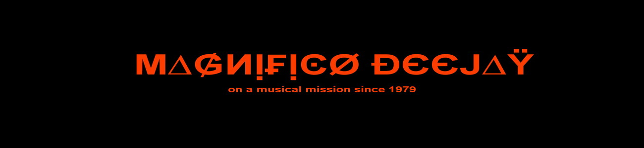 Magnifico DeeJay, on a Musical Mission since 1979
