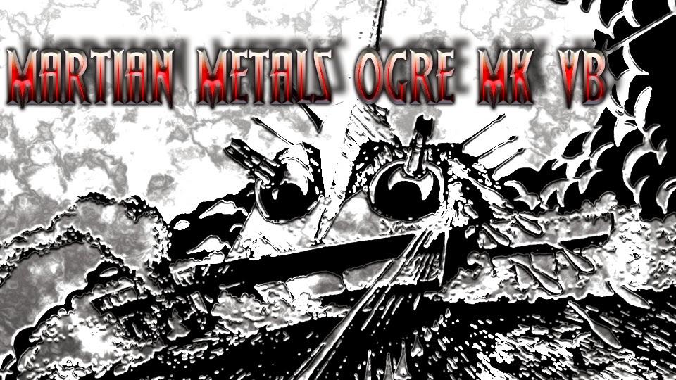Martian Metals Ogre Mk Vb