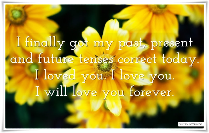 I Finally Got My Past, Present And Future Tenses Correct Today, Picture Quotes, Love Quotes, Sad Quotes, Sweet Quotes, Birthday Quotes, Friendship Quotes, Inspirational Quotes, Tagalog Quotes
