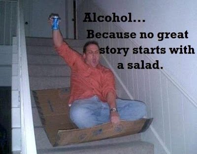 Alcohol ... Because no great story starts with a salad.