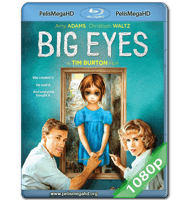 BIG EYES (2014) FULL 1080P HD MKV ESPAÑOL LATINO