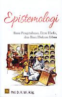 Judul Buku : EPISTEMOLOGI ILMU PENGETAHUAN, ILMU HADIS DAN ILMU HUKUM ISLAM Pengarang : Prof. Dr. H. Idri, M.Ag Penerbit : Kencana