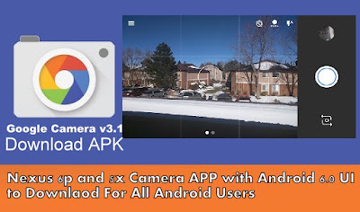 Google Released Camera App v3.1 with Android 6, New Nexus 6p and 5X UI & Features for All Android Devices : [APK to Download HERE]