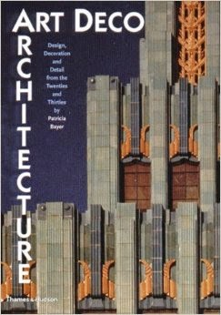 """Art deco architecture : design, decoration and detail from the twenties and thirties"" - Patricia Bayer."