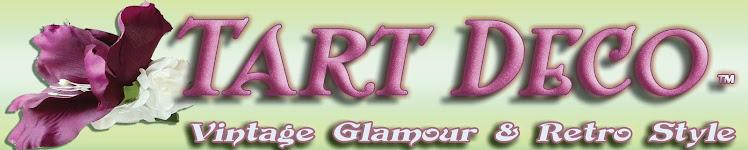 Tart Deco™- Vintage Glamour & Retro Style