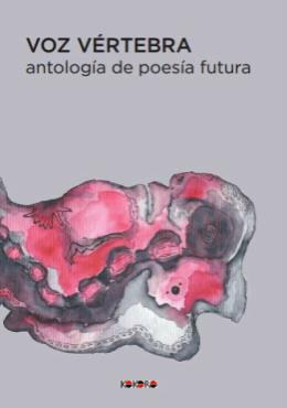 Voz Vértebra. Antología de poesía futura