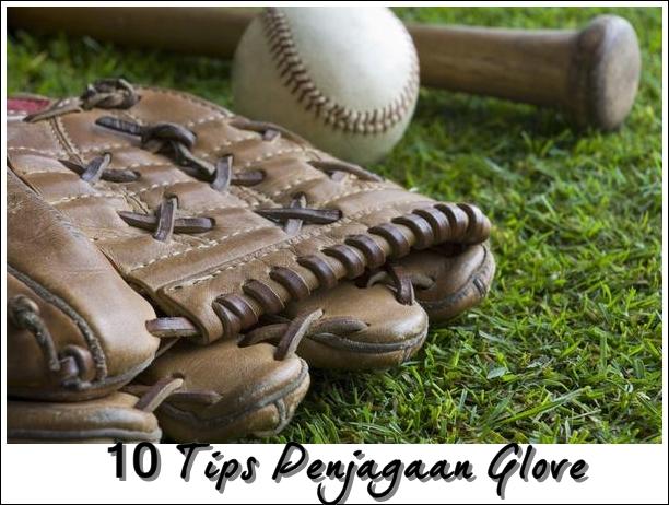 10 Tips Penjagaan Glove Supaya Tahan Lama