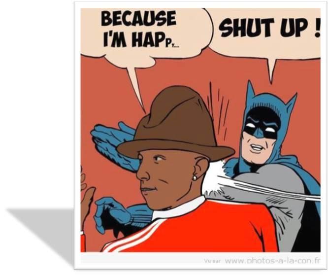 Batman vs Pharrel Williams Happy la gifle Shut up la ferme!