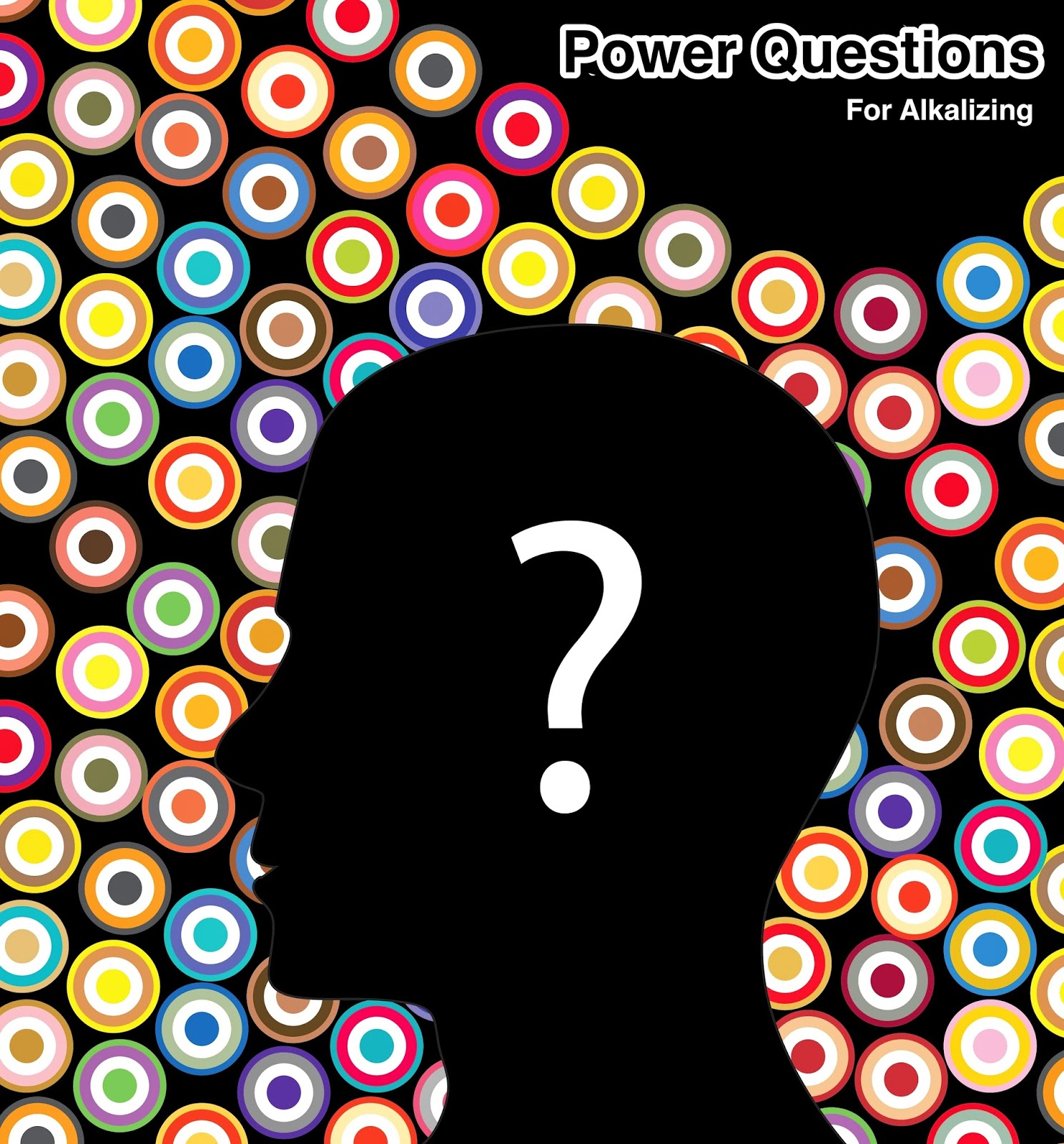 Power Questions for Alkaline, Alkalizing, and the Alkalarian Lifestyle